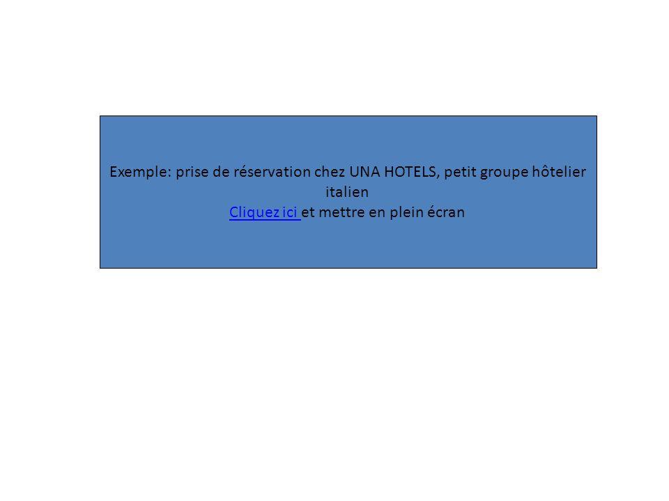 Exemple: prise de réservation chez UNA HOTELS, petit groupe hôtelier italien Cliquez ici Cliquez ici et mettre en plein écran