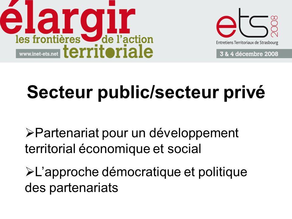 Secteur public/secteur privé Partenariat pour un développement territorial économique et social Lapproche démocratique et politique des partenariats