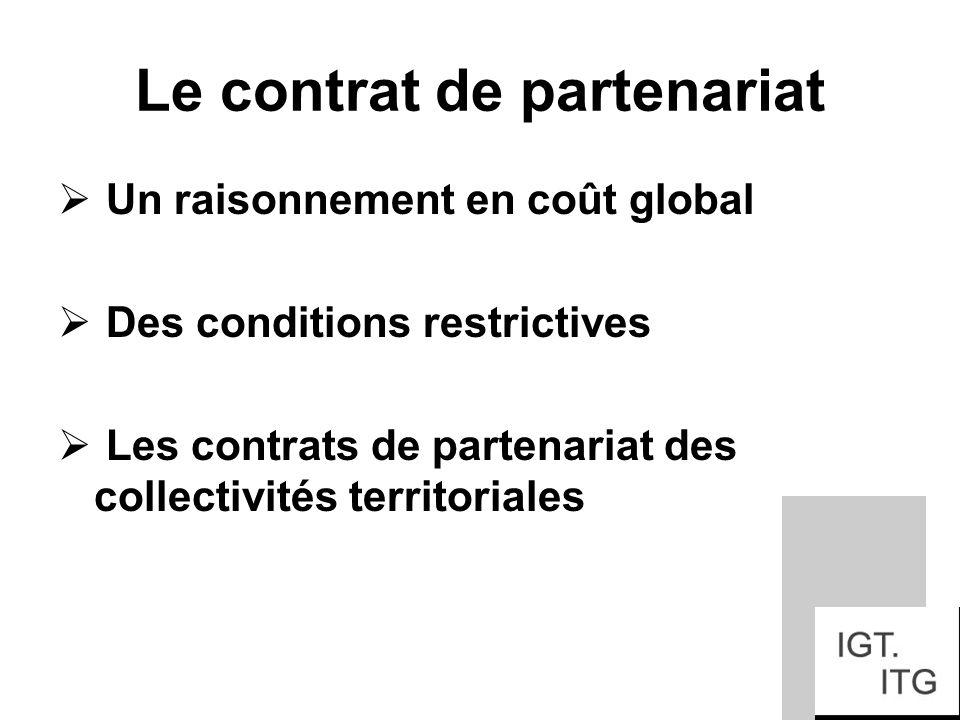 Le contrat de partenariat Un raisonnement en coût global Des conditions restrictives Les contrats de partenariat des collectivités territoriales
