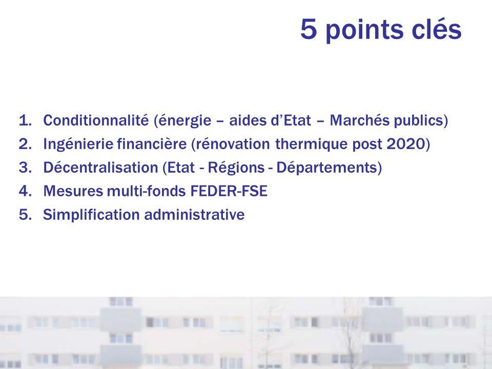 5 points clés 1.Conditionnalité (énergie – aides dEtat – Marchés publics) 2.Ingénierie financière (rénovation thermique post 2020) 3.Décentralisation