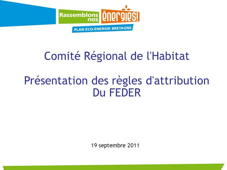 19 septembre 2011 Comité Régional de l'Habitat Présentation des règles d'attribution Du FEDER