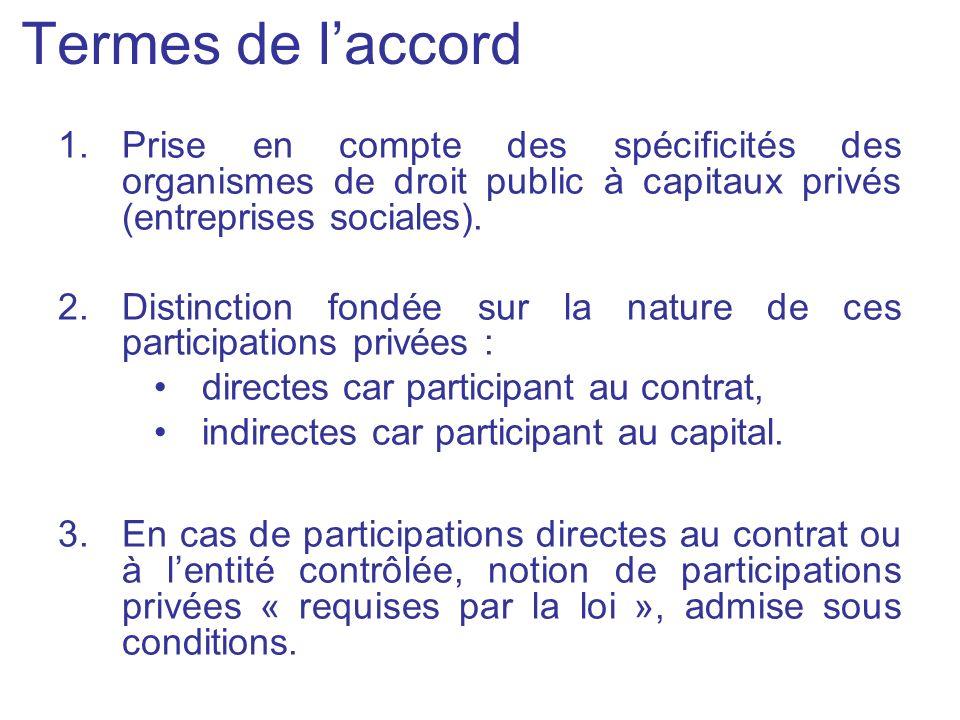 Termes de laccord 1.Prise en compte des spécificités des organismes de droit public à capitaux privés (entreprises sociales). 2.Distinction fondée sur