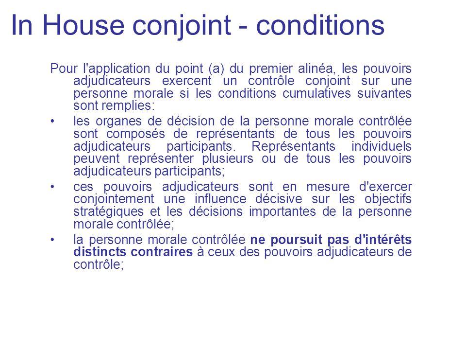 In House conjoint - conditions Pour l'application du point (a) du premier alinéa, les pouvoirs adjudicateurs exercent un contrôle conjoint sur une per