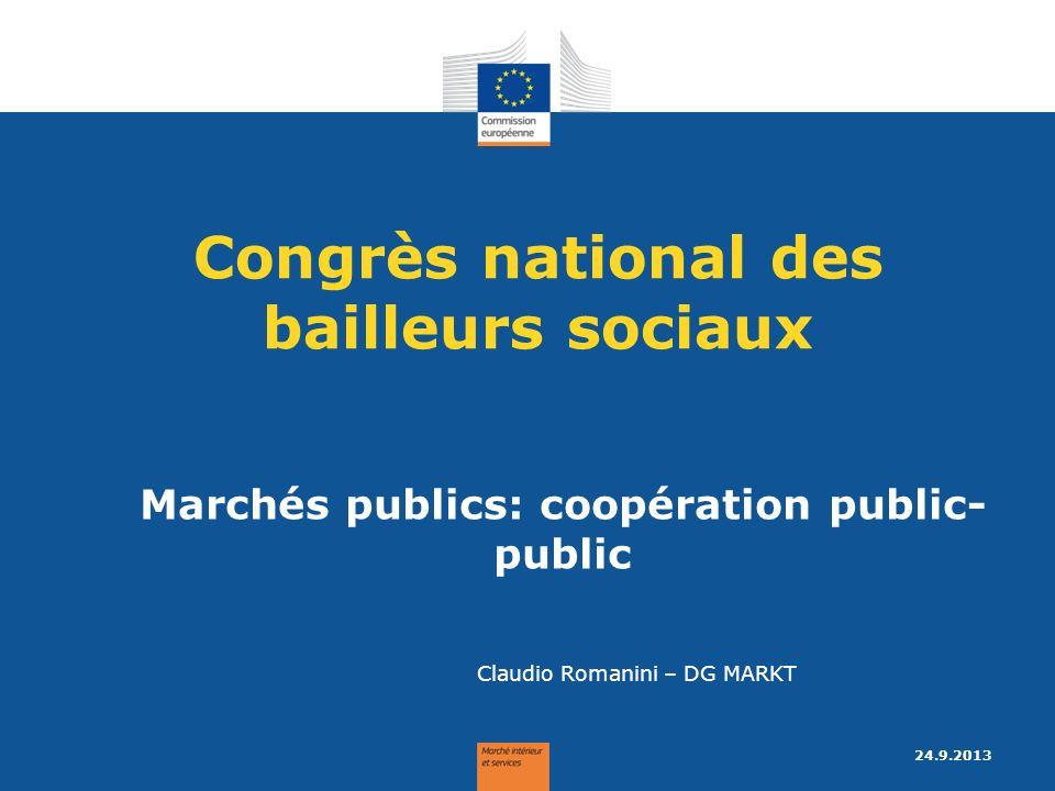 Marchés publics: coopération public- public Congrès national des bailleurs sociaux Claudio Romanini – DG MARKT 24.9.2013