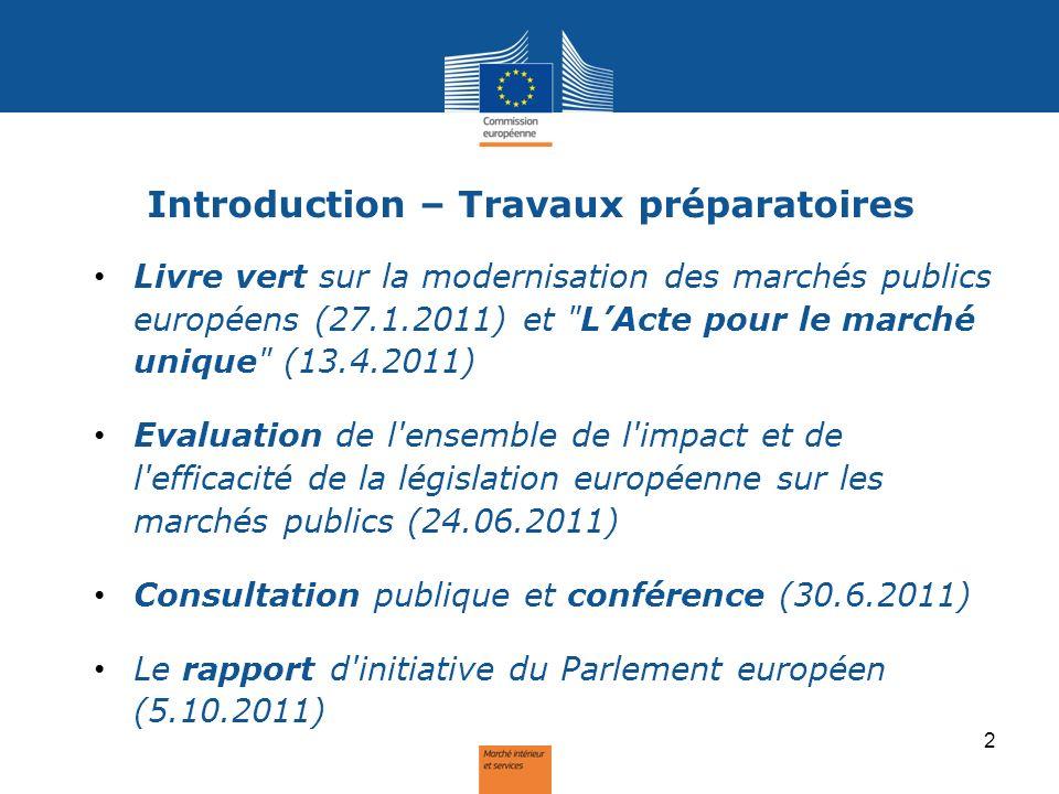 Introduction– Portée de la réforme 2 Directives remplaçant la directive 2004/18/CE et la directive 2004/17/CE Aucun changement pour la directive défense (2009/81/CE) et recours (89/665/CEE, modifiée par 2007/66/CE) Proposition parallèle: proposition sur les concessions 3