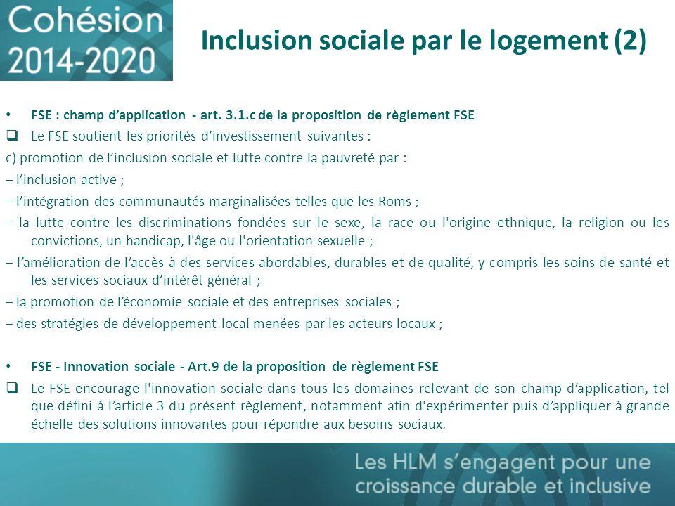 Inclusion sociale par le logement (2) FSE : champ dapplication - art. 3.1.c de la proposition de règlement FSE Le FSE soutient les priorités dinvestis