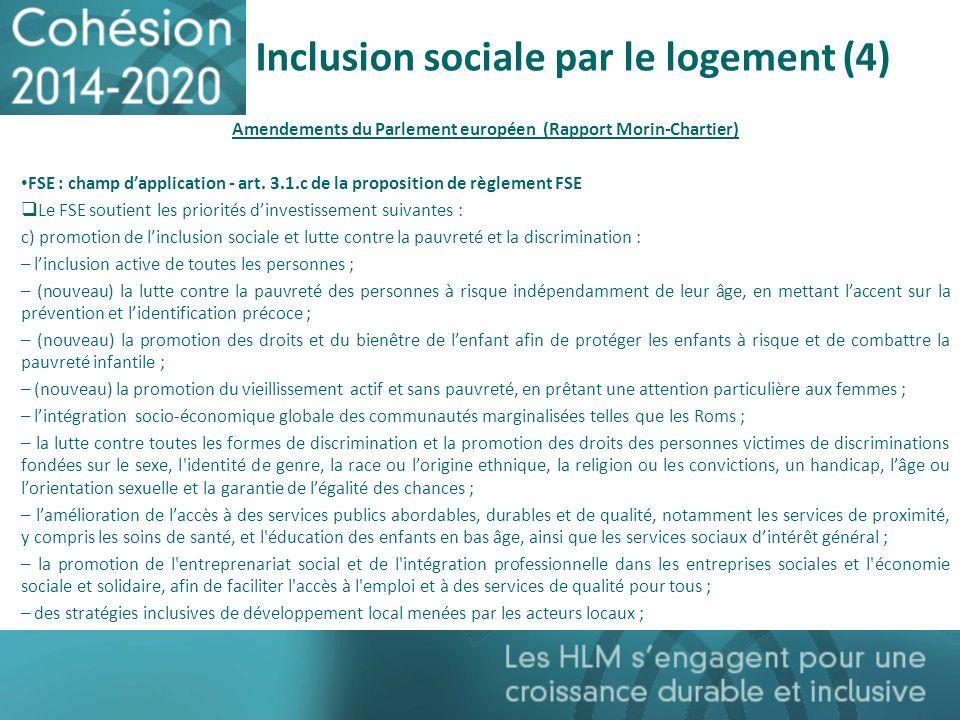 Inclusion sociale par le logement (4) Amendements du Parlement européen (Rapport Morin-Chartier) FSE : champ dapplication - art. 3.1.c de la propositi