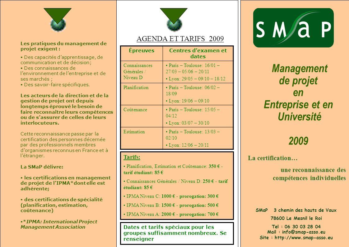 Management de projet en Entreprise et en Université 2009 La certification… une reconnaissance des compétences individuelles SMaP 3 chemin des hauts de