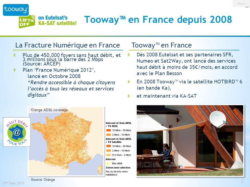0 146 209 153 191 13 Source: Orange 31 st May 2011 9 Tooway en France depuis 2008 Plus de 450,000 foyers sans haut débit, et 3 millions sous la barre