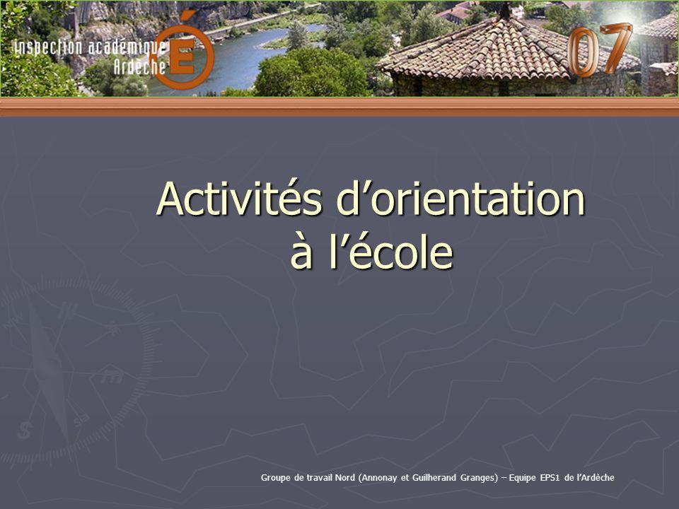 Activités dorientation à lécole Groupe de travail Nord (Annonay et Guilherand Granges) – Equipe EPS1 de lArdèche