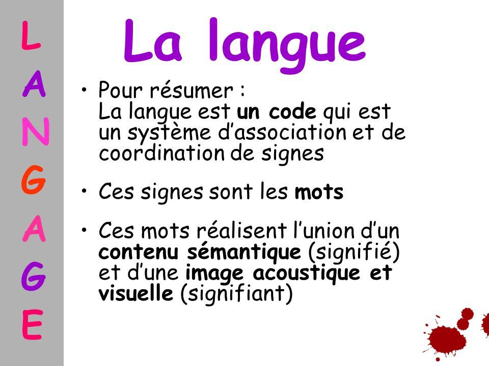 La langue Pour résumer : La langue est un code qui est un système dassociation et de coordination de signes Ces signes sont les mots Ces mots réalisen