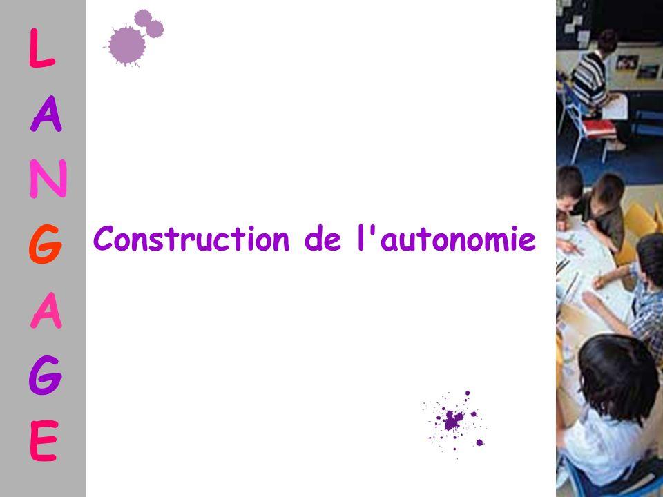 L A N G A G E Construction de l'autonomie