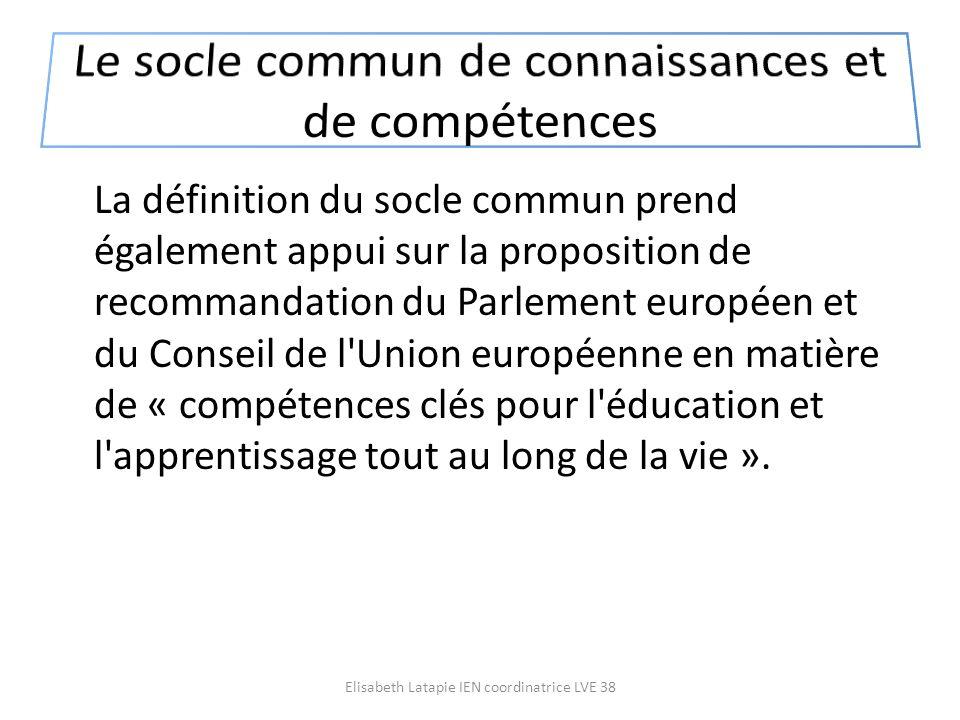 La définition du socle commun prend également appui sur la proposition de recommandation du Parlement européen et du Conseil de l'Union européenne en