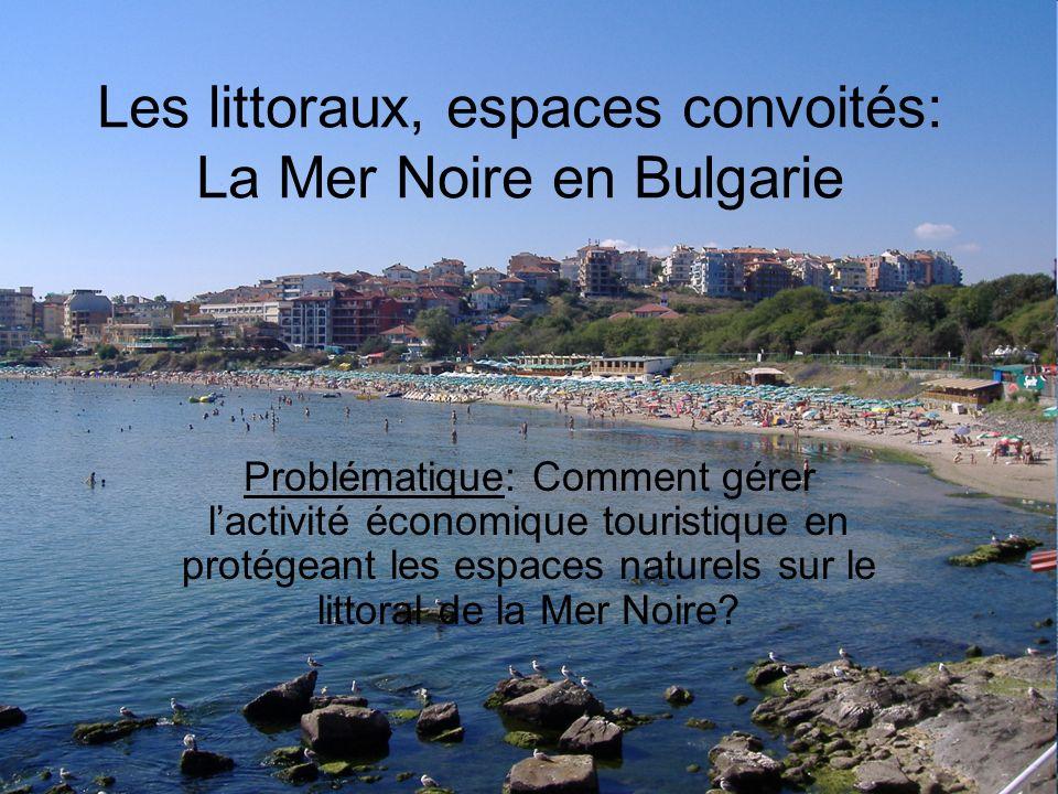 Les littoraux, espaces convoités: La Mer Noire en Bulgarie Problématique: Comment gérer lactivité économique touristique en protégeant les espaces nat