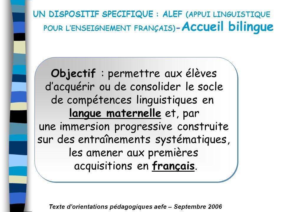 UN DISPOSITIF SPECIFIQUE : ALEF (APPUI LINGUISTIQUE POUR LENSEIGNEMENT FRANÇAIS) - Accueil bilingue Objectif : permettre aux élèves dacquérir ou de co
