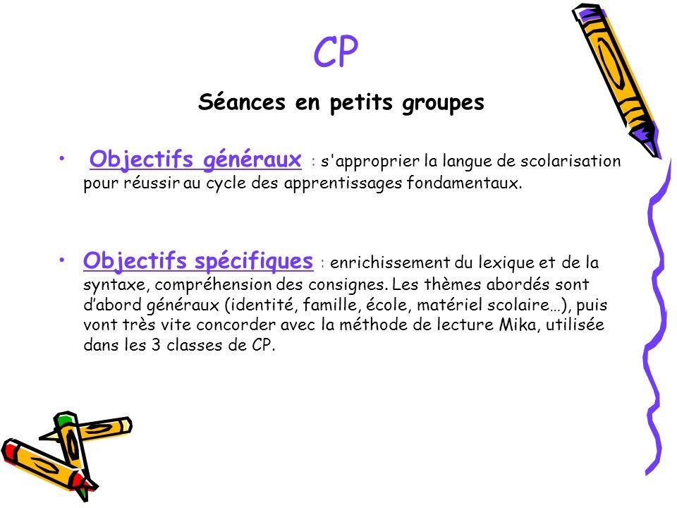 CP Séances en petits groupes Objectifs généraux : s'approprier la langue de scolarisation pour réussir au cycle des apprentissages fondamentaux. Objec