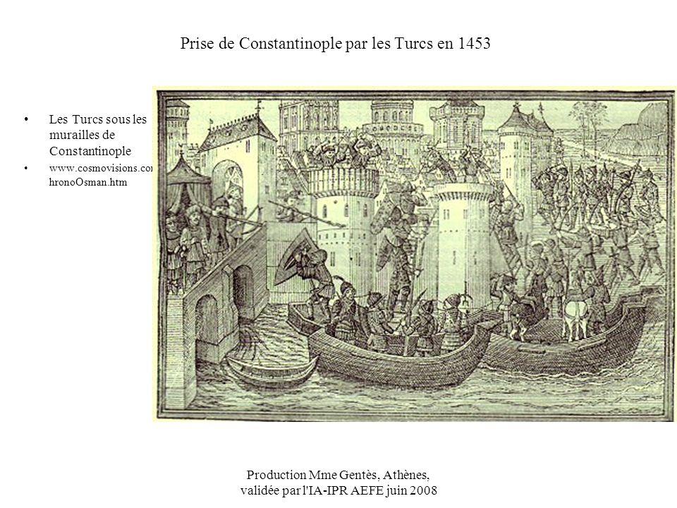 Production Mme Gentès, Athènes, validée par l'IA-IPR AEFE juin 2008 Prise de Constantinople par les Turcs en 1453 Les Turcs sous les murailles de Cons
