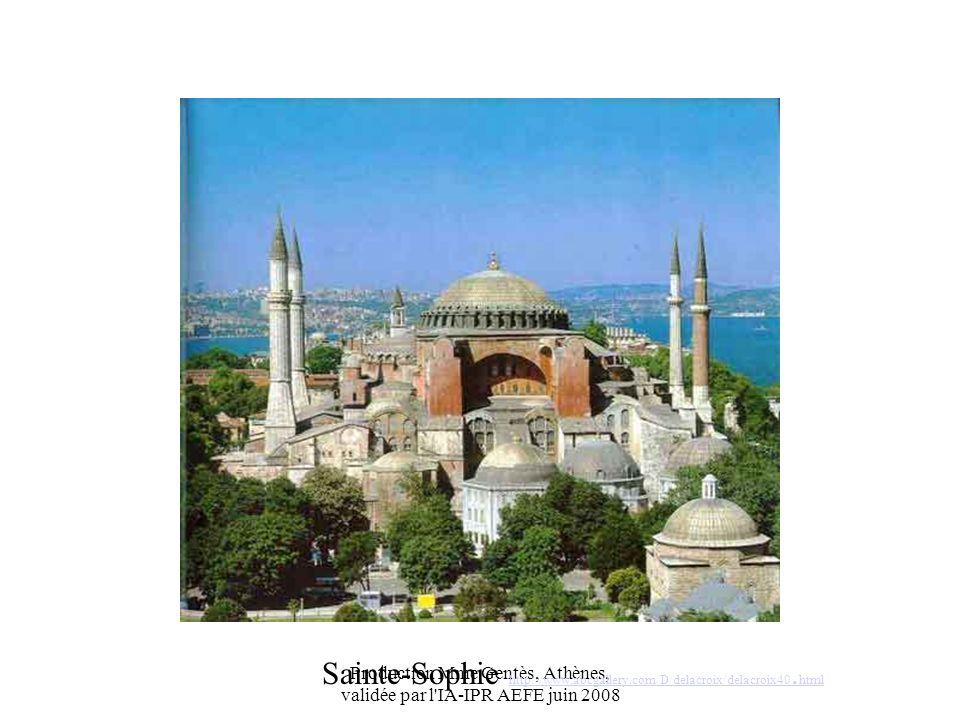 Production Mme Gentès, Athènes, validée par l'IA-IPR AEFE juin 2008 Sainte-Sophie http://www.abcgallery.com/D/delacroix/delacroix40. html http://www.a