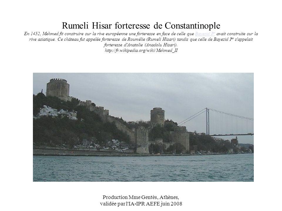 Production Mme Gentès, Athènes, validée par l'IA-IPR AEFE juin 2008 Rumeli Hisar forteresse de Constantinople En 1452, Mehmed fit construire sur la ri