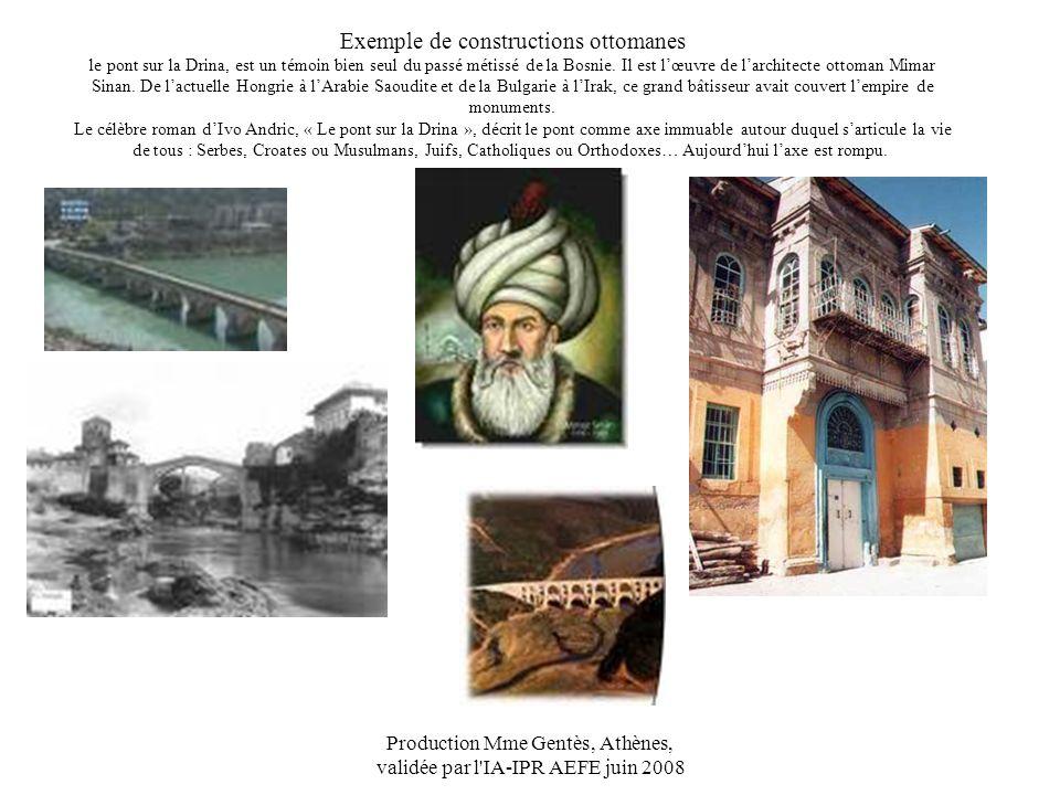 Production Mme Gentès, Athènes, validée par l'IA-IPR AEFE juin 2008 Exemple de constructions ottomanes le pont sur la Drina, est un témoin bien seul d
