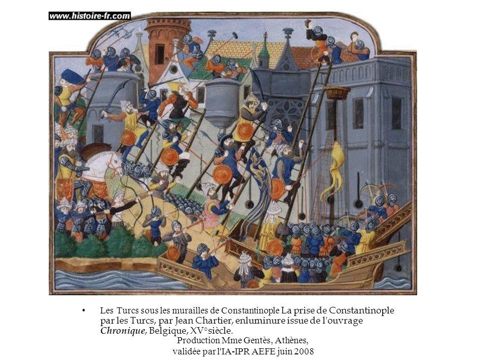 Production Mme Gentès, Athènes, validée par l'IA-IPR AEFE juin 2008 Les Turcs sous les murailles de Constantinople La prise de Constantinople par les