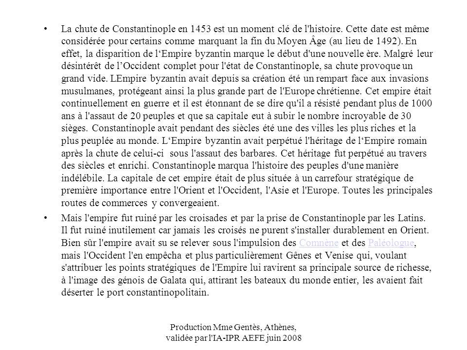 Production Mme Gentès, Athènes, validée par l'IA-IPR AEFE juin 2008 La chute de Constantinople en 1453 est un moment clé de l'histoire. Cette date est