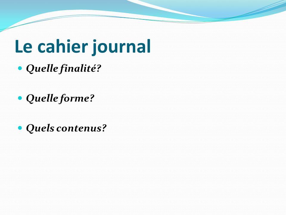 Le cahier journal Quelle finalité? Quelle forme? Quels contenus?