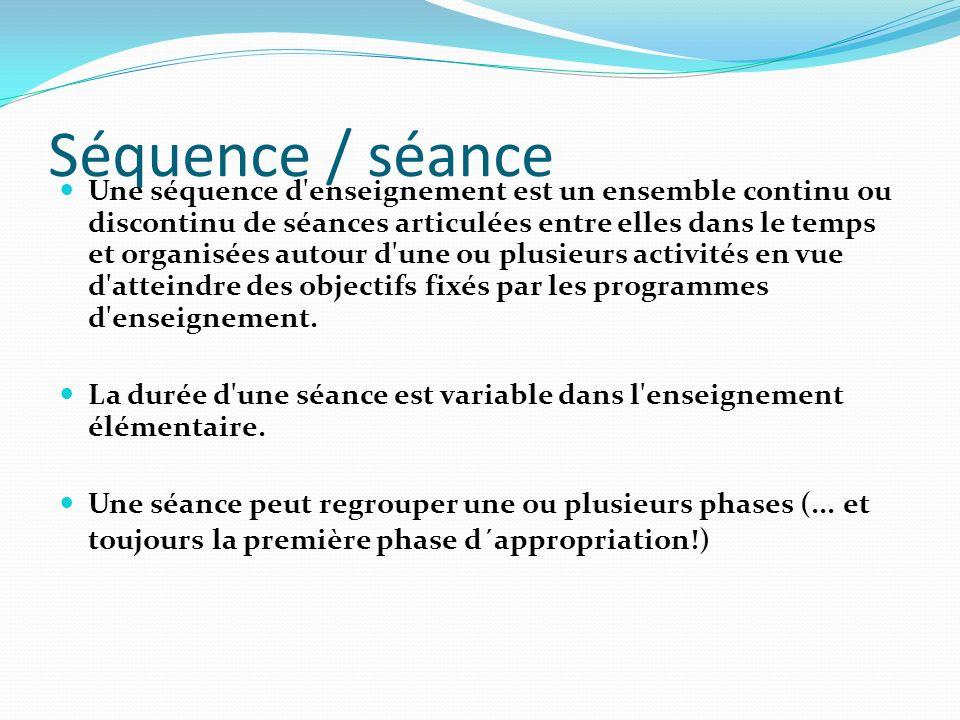 Séquence / séance Une séquence d'enseignement est un ensemble continu ou discontinu de séances articulées entre elles dans le temps et organisées auto