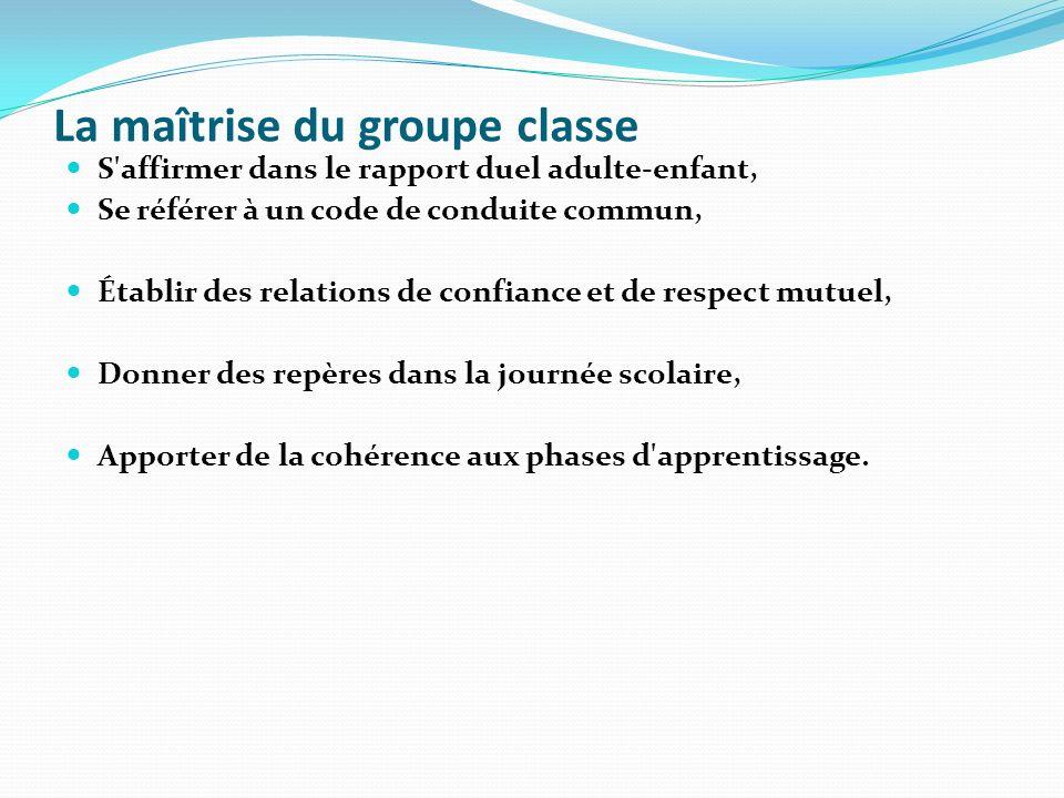 La maîtrise du groupe classe S'affirmer dans le rapport duel adulte-enfant, Se référer à un code de conduite commun, Établir des relations de confianc