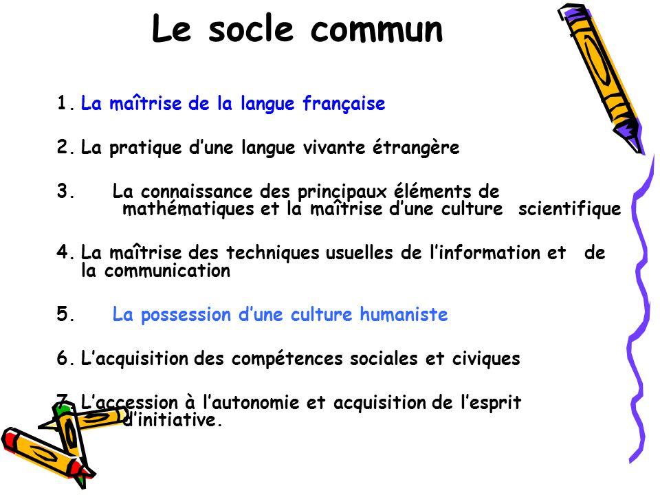 Le socle commun 1.La maîtrise de la langue française 2.La pratique dune langue vivante étrangère 3. La connaissance des principaux éléments de mathéma