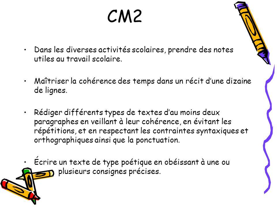 CM2 Dans les diverses activités scolaires, prendre des notes utiles au travail scolaire. Maîtriser la cohérence des temps dans un récit dune dizaine d