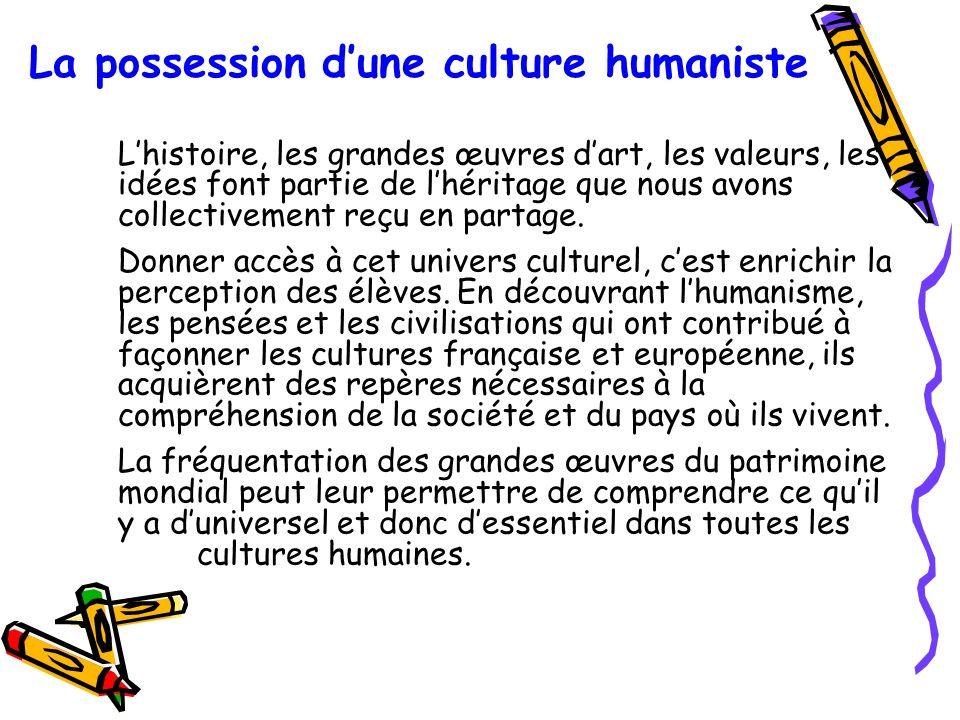 La possession dune culture humaniste Lhistoire, les grandes œuvres dart, les valeurs, les idées font partie de lhéritage que nous avons collectivement