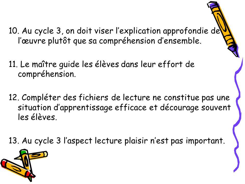 10. Au cycle 3, on doit viser lexplication approfondie de lœuvre plutôt que sa compréhension densemble. 11. Le maître guide les élèves dans leur effor