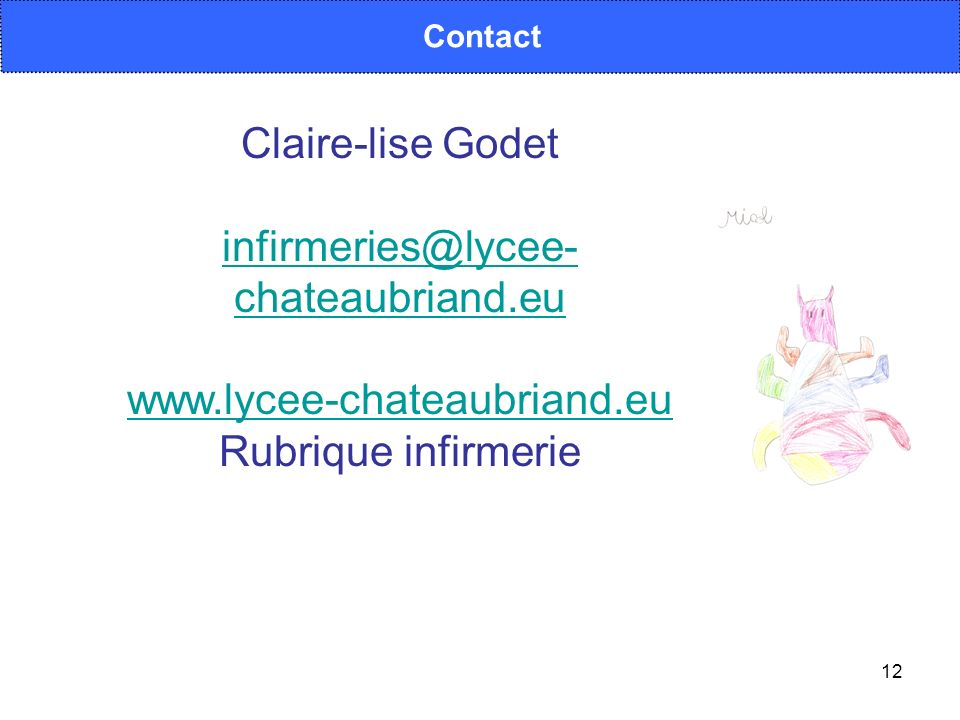 12 Contact Claire-lise Godet infirmeries@lycee- chateaubriand.eu www.lycee-chateaubriand.eu Rubrique infirmerie