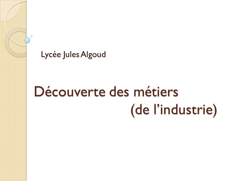 Découverte des métiers (de lindustrie) Lycée Jules Algoud