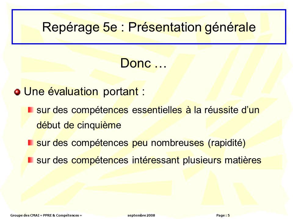 Groupe des CMAI « PPRE & Compétences »septembre 2008 Page : 5 Une évaluation portant : sur des compétences essentielles à la réussite dun début de cin
