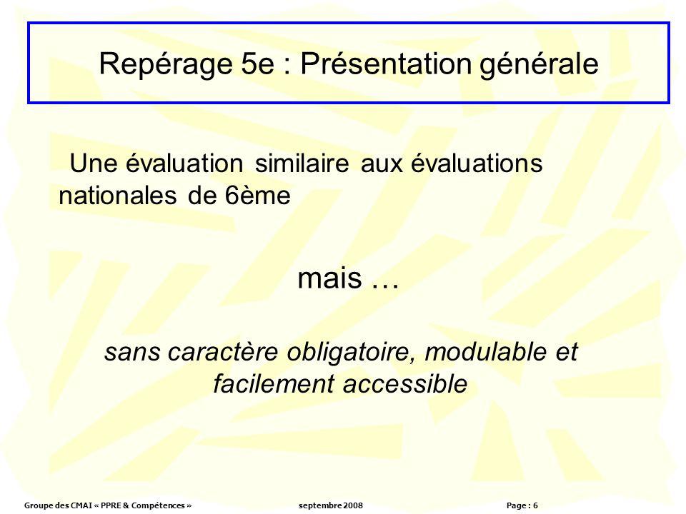 Groupe des CMAI « PPRE & Compétences »septembre 2008 Page : 6 mais … Une évaluation similaire aux évaluations nationales de 6ème sans caractère obliga
