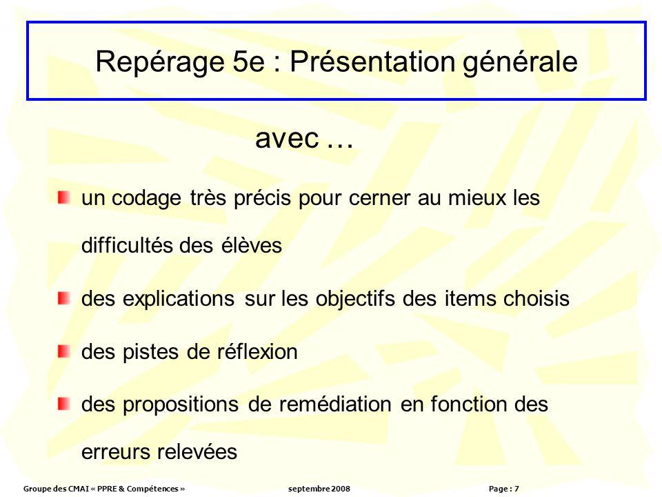 Groupe des CMAI « PPRE & Compétences »septembre 2008 Page : 7 un codage très précis pour cerner au mieux les difficultés des élèves des explications s