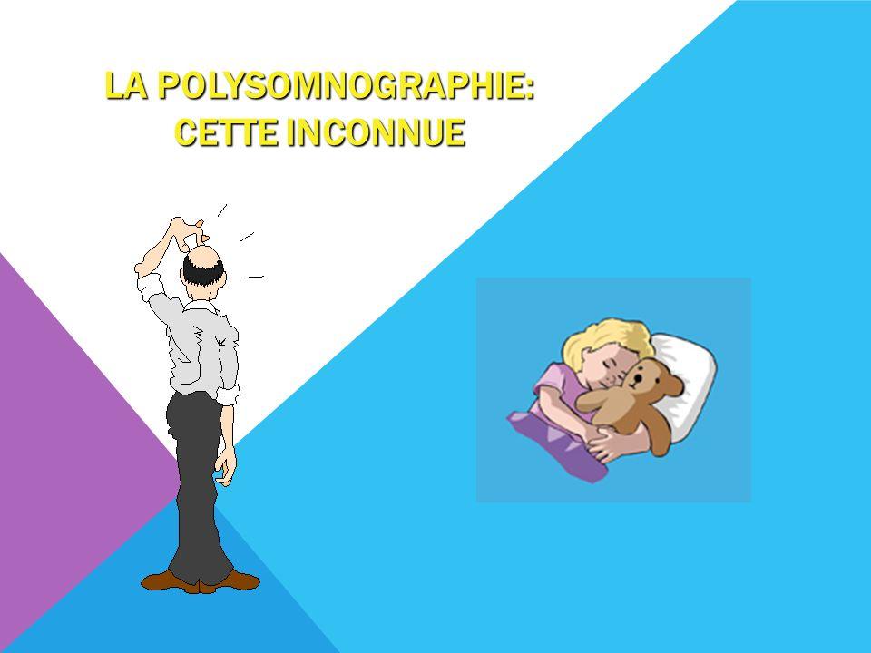 LA POLYSOMNOGRAPHIE: CETTE INCONNUE
