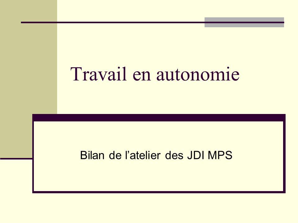 Site MPS Un bilan de cet atelier est disponible sur le site MPS de lacadémie de Grenoble : http://www.ac-grenoble.fr/enseignement_exploration_seconde/mps/ JDI 2010 atelier autonomie Quest ce quun travail en autonomie .