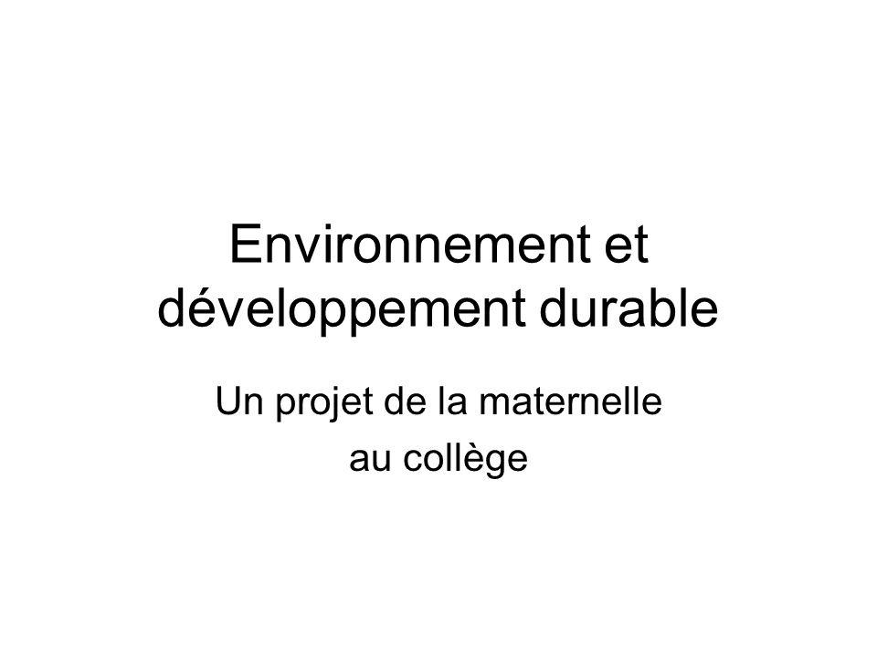 Environnement et développement durable Un projet de la maternelle au collège