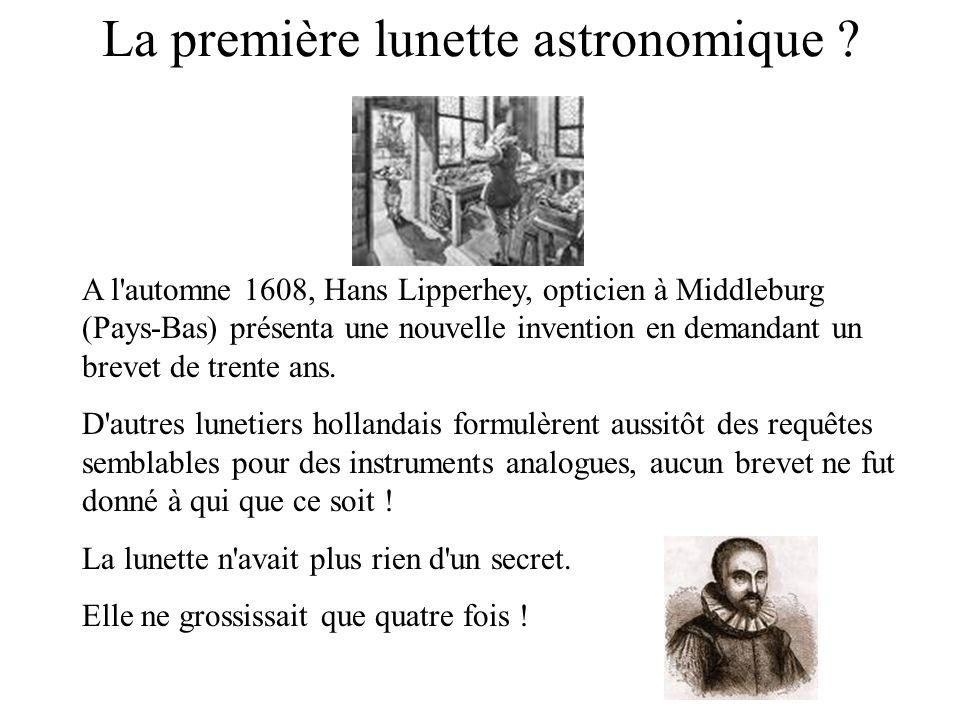 La première lunette astronomique ? A l'automne 1608, Hans Lipperhey, opticien à Middleburg (Pays-Bas) présenta une nouvelle invention en demandant un