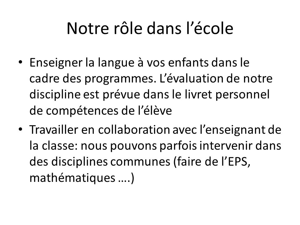 Notre rôle dans lécole Enseigner la langue à vos enfants dans le cadre des programmes.