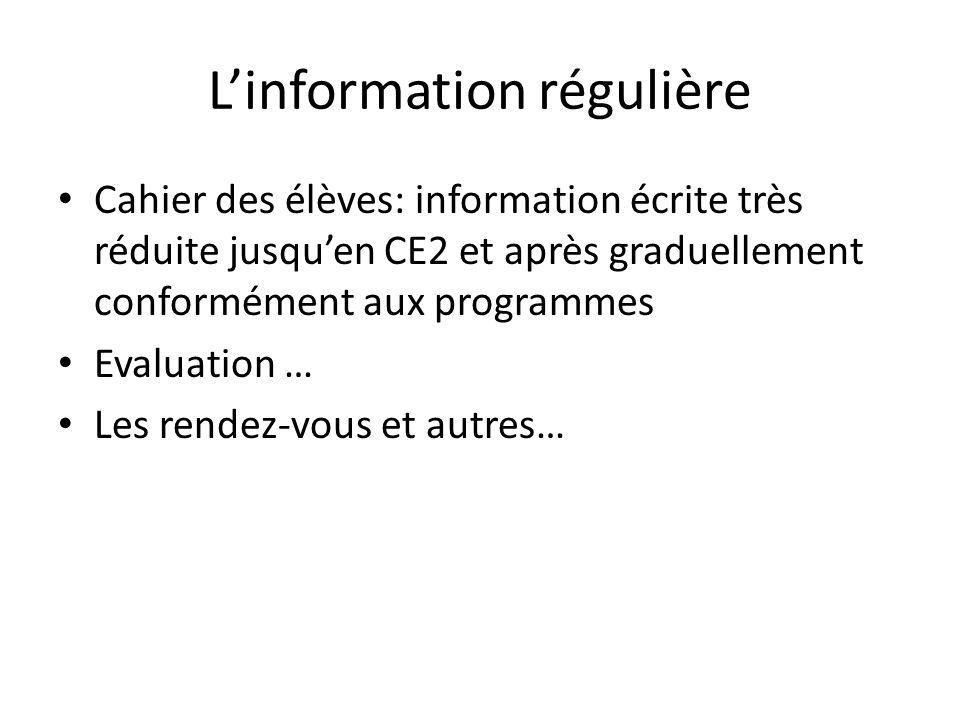 Linformation régulière Cahier des élèves: information écrite très réduite jusquen CE2 et après graduellement conformément aux programmes Evaluation … Les rendez-vous et autres…