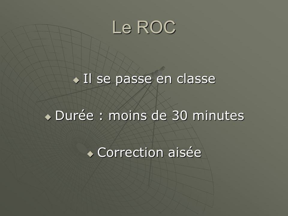 Le ROC Il se passe en classe Il se passe en classe Durée : moins de 30 minutes Durée : moins de 30 minutes Correction aisée Correction aisée