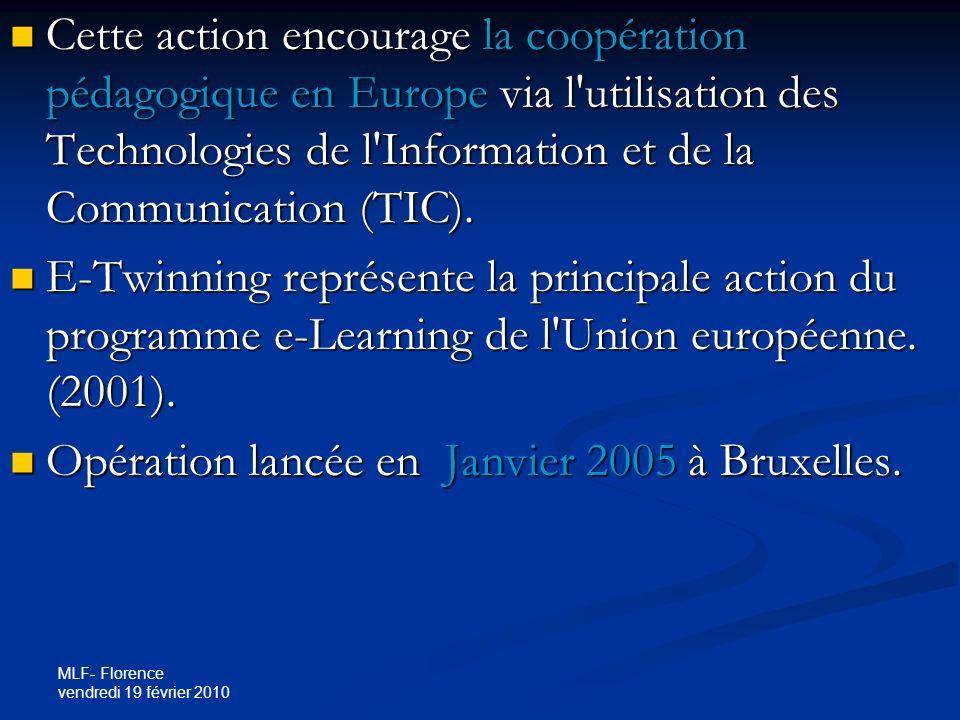 MLF- Florence vendredi 19 février 2010 Cette action encourage la coopération pédagogique en Europe via l utilisation des Technologies de l Information et de la Communication (TIC).
