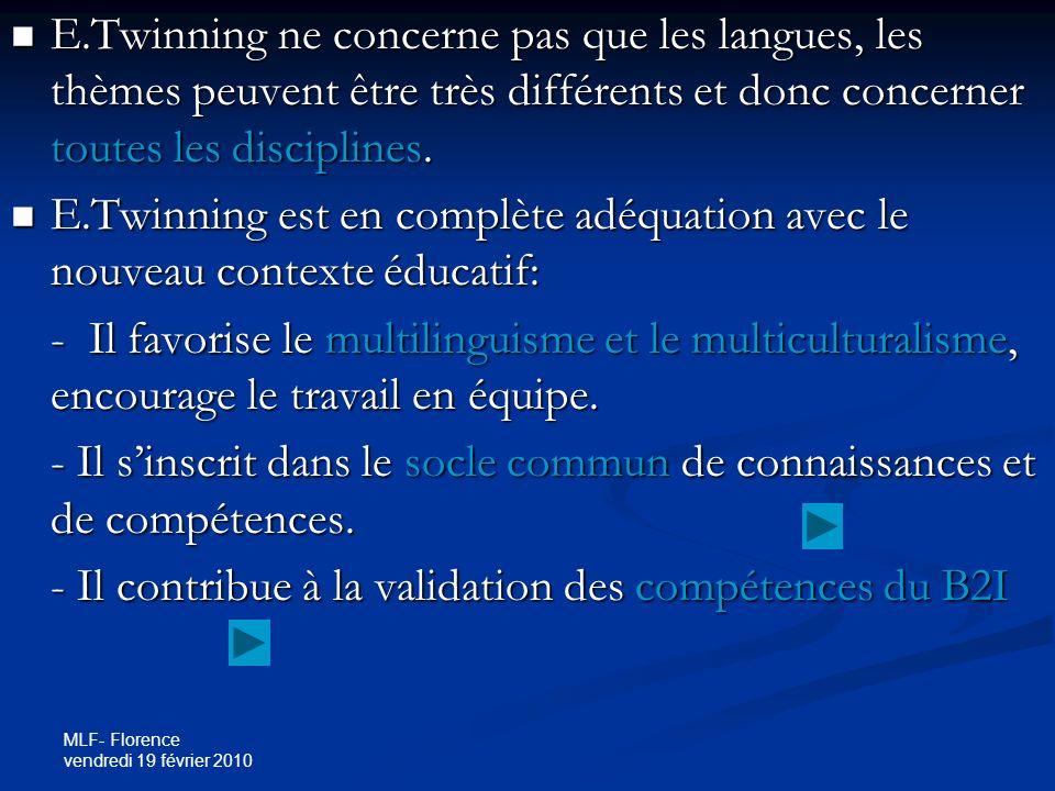MLF- Florence vendredi 19 février 2010 E.Twinning ne concerne pas que les langues, les thèmes peuvent être très différents et donc concerner toutes les disciplines.
