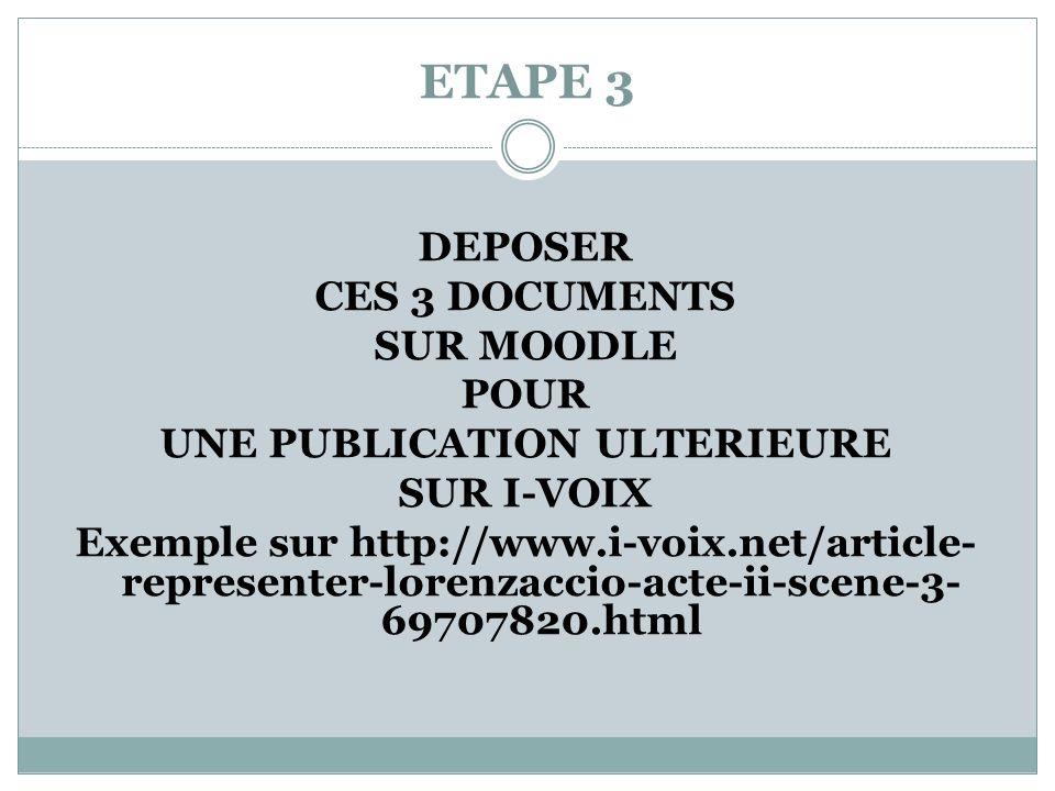 ETAPE 3 DEPOSER CES 3 DOCUMENTS SUR MOODLE POUR UNE PUBLICATION ULTERIEURE SUR I-VOIX Exemple sur http://www.i-voix.net/article- representer-lorenzacc