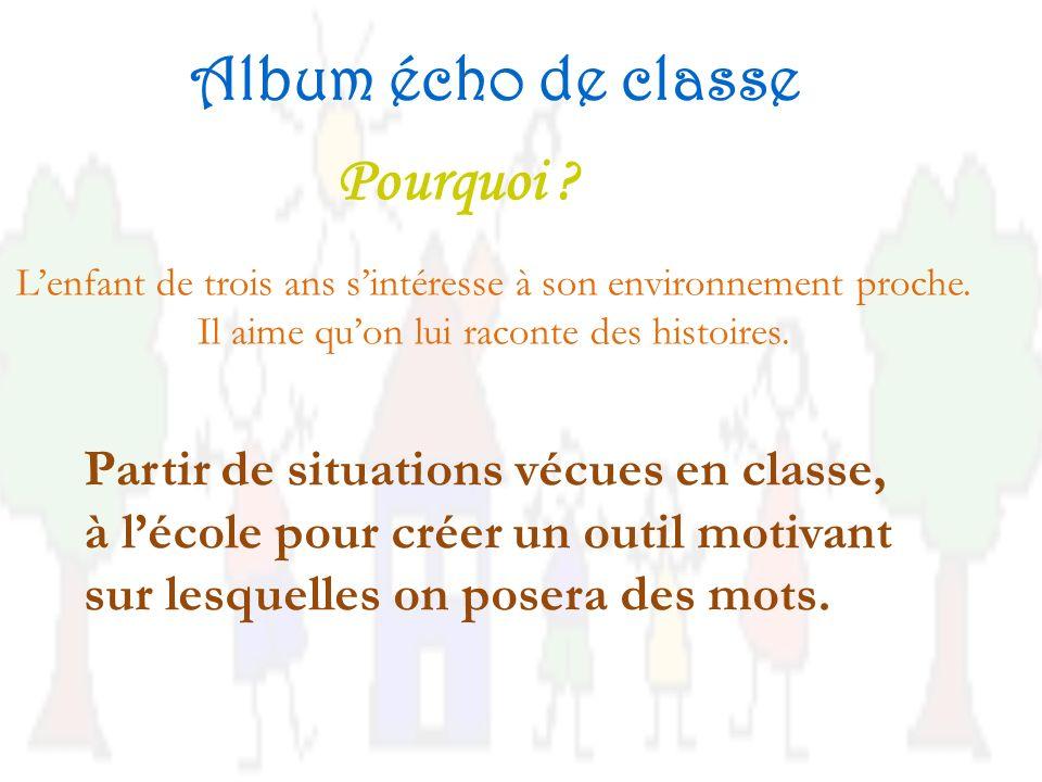 Album écho de classe Pourquoi .Lenfant de trois ans sintéresse à son environnement proche.