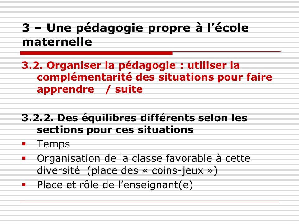 3 – Une pédagogie propre à lécole maternelle 3.2. Organiser la pédagogie : utiliser la complémentarité des situations pour faire apprendre / suite 3.2